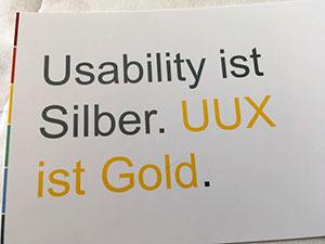 """Blattpapier mit der Aufschrift """"Usability ist Silber. UUX ist Gold."""