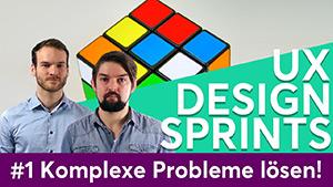 "Titelbild des Youtube-Videos ""UX DESIGN SPRINTS - Komplexe Probleme lösen"""